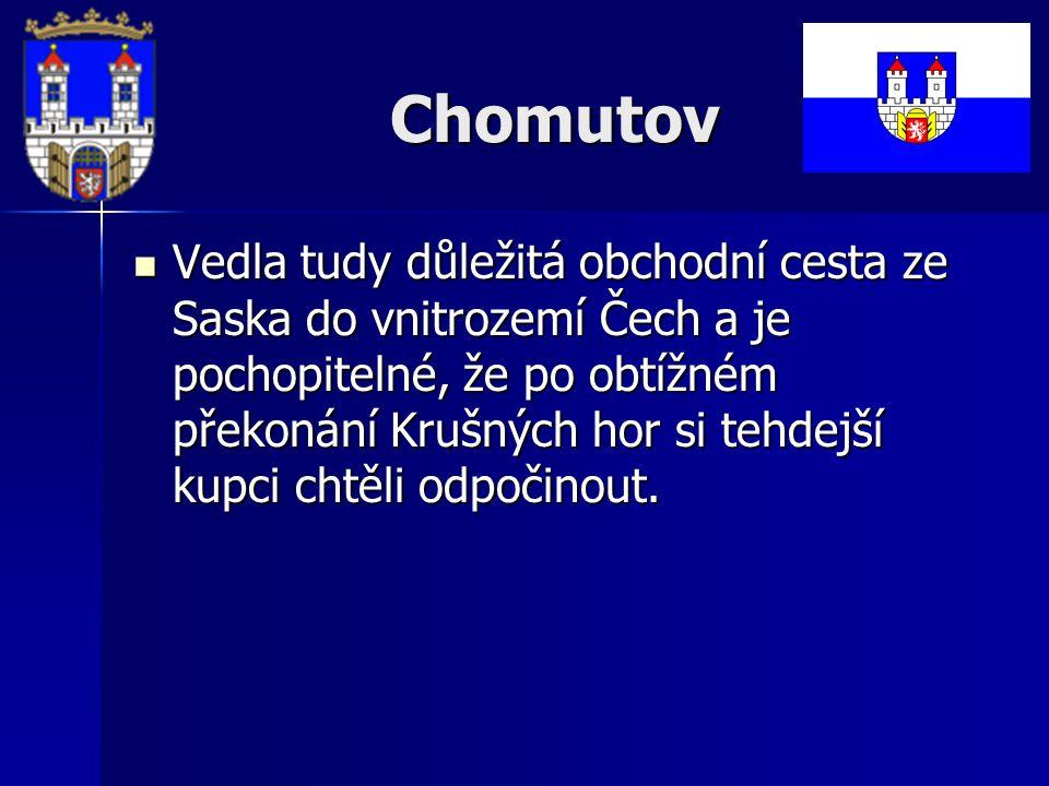 Chomutov Vedla tudy důležitá obchodní cesta ze Saska do vnitrozemí Čech a je pochopitelné, že po obtížném překonání Krušných hor si tehdejší kupci chtěli odpočinout.