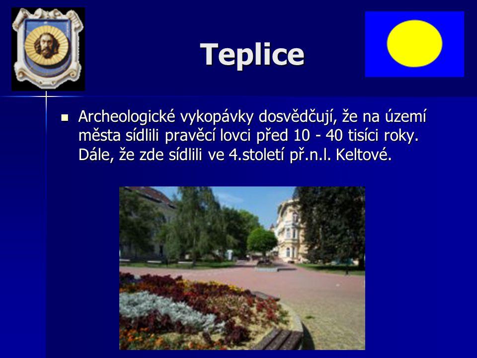 Teplice Archeologické vykopávky dosvědčují, že na území města sídlili pravěcí lovci před 10 - 40 tisíci roky.