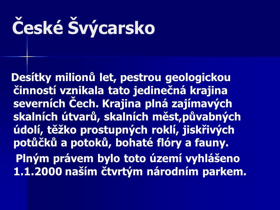 České Švýcarsko Desítky milionů let, pestrou geologickou činností vznikala tato jedinečná krajina severních Čech.