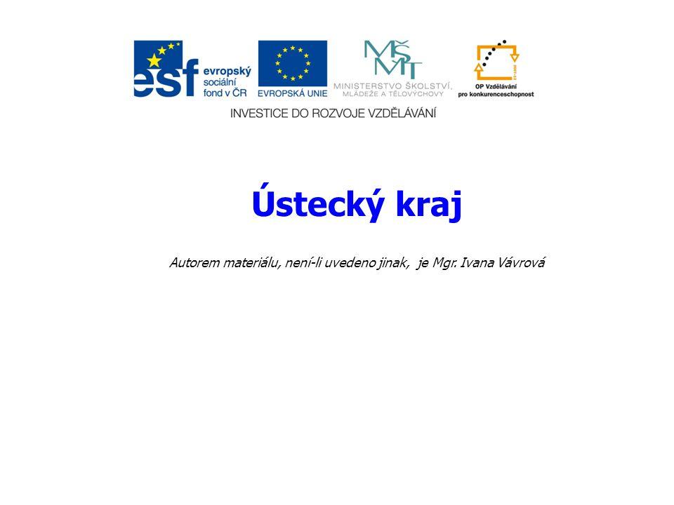 Ústecký kraj Autorem materiálu, není-li uvedeno jinak, je Mgr. Ivana Vávrová