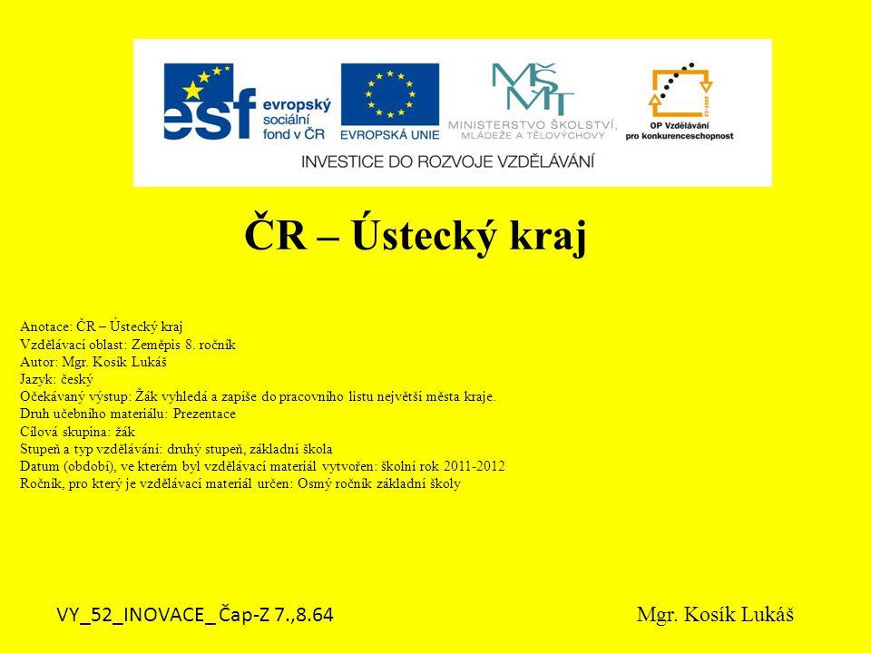 Anotace: ČR – Ústecký kraj Vzdělávací oblast: Zeměpis 8.
