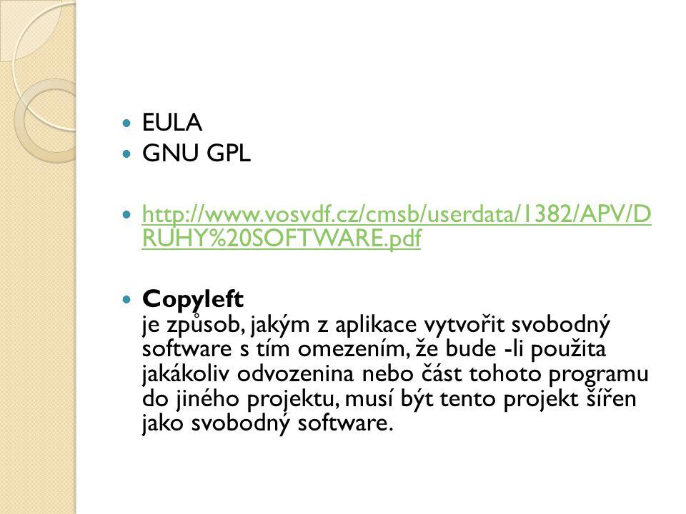 EULA GNU GPL http://www.vosvdf.cz/cmsb/userdata/1382/APV/D RUHY%20SOFTWARE.pdf http://www.vosvdf.cz/cmsb/userdata/1382/APV/D RUHY%20SOFTWARE.pdf Copyleft je způsob, jakým z aplikace vytvořit svobodný software s tím omezením, že bude -li použita jakákoliv odvozenina nebo část tohoto programu do jiného projektu, musí být tento projekt šířen jako svobodný software.
