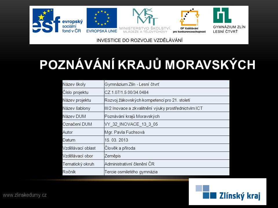 POZNÁVÁNÍ KRAJŮ MORAVSKÝCH www.zlinskedumy.cz Název školyGymnázium Zlín - Lesní čtvrť Číslo projektuCZ.1.07/1.5.00/34.0484 Název projektuRozvoj žákovs
