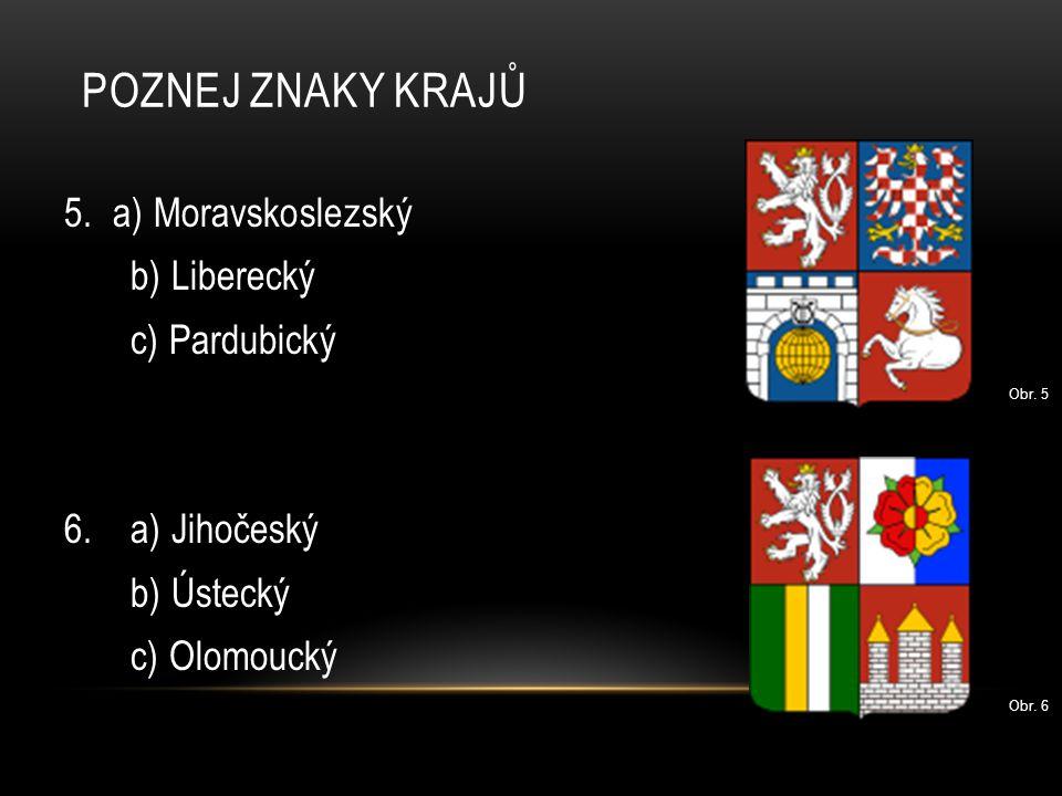POZNEJ ZNAKY KRAJŮ 5. a) Moravskoslezský b) Liberecký c) Pardubický 6. a) Jihočeský b) Ústecký c) Olomoucký Obr. 5 Obr. 6