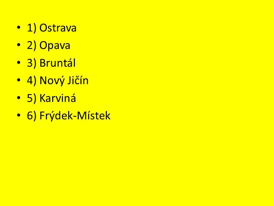 1) Ostrava 2) Opava 3) Bruntál 4) Nový Jičín 5) Karviná 6) Frýdek-Místek