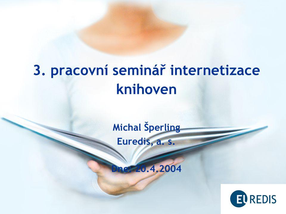 3. pracovní seminář internetizace knihoven Michal Šperling Euredis, a. s. Dne: 20.4.2004