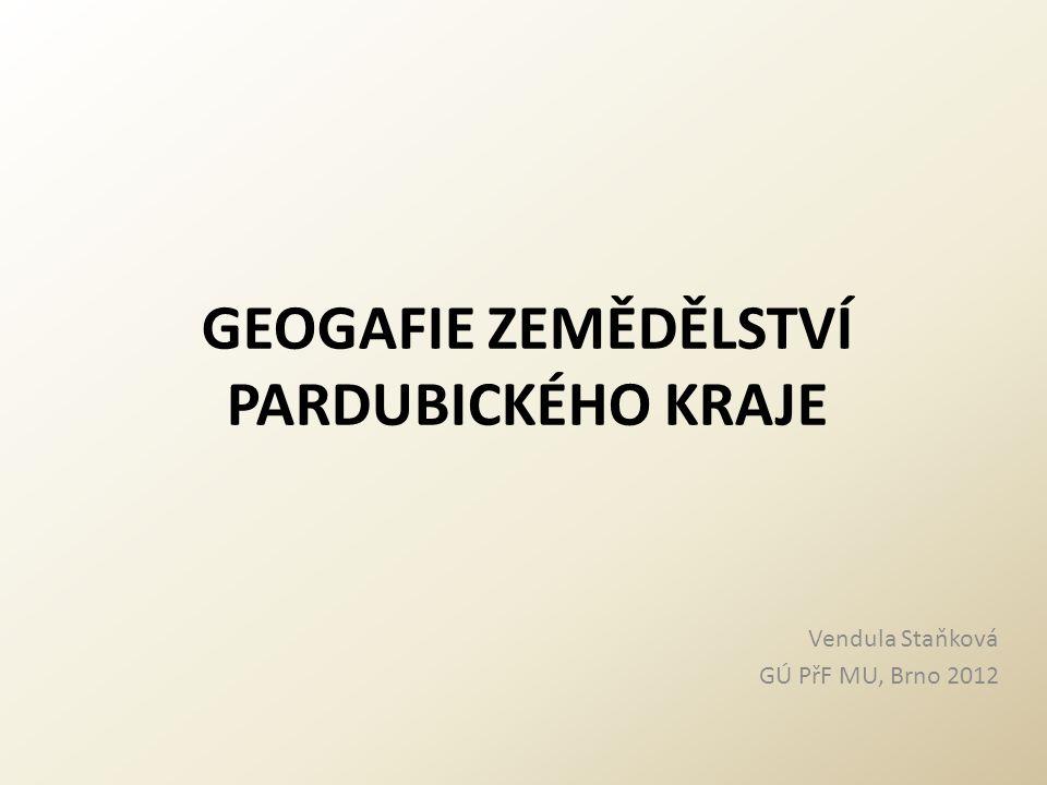 GEOGAFIE ZEMĚDĚLSTVÍ PARDUBICKÉHO KRAJE Vendula Staňková GÚ PřF MU, Brno 2012