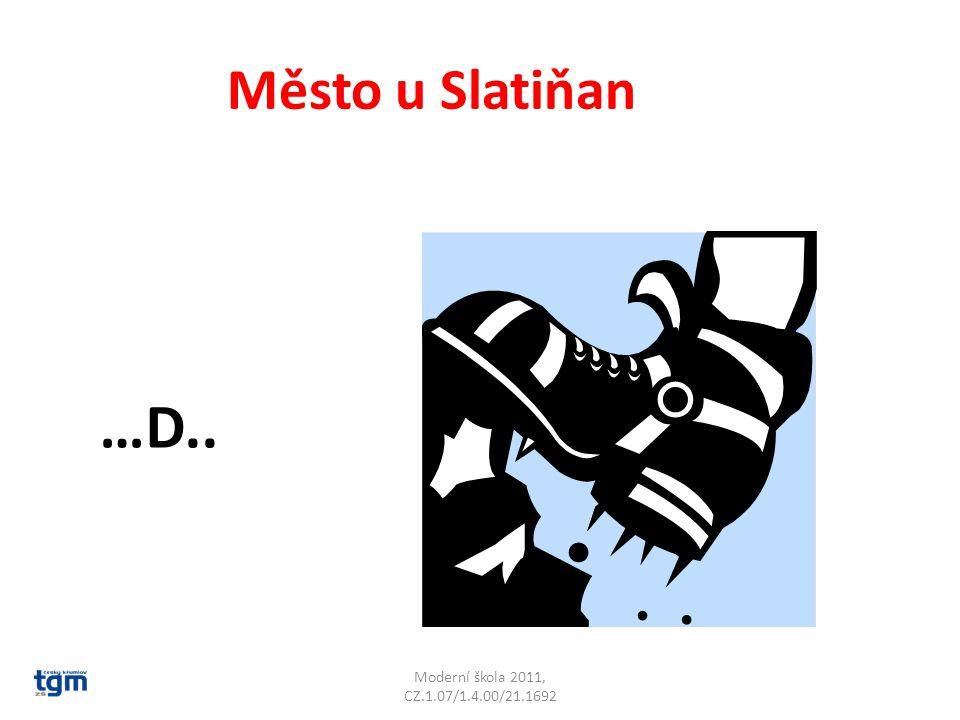 Moderní škola 2011, CZ.1.07/1.4.00/21.1692 Město u Slatiňan …D.. Chrudim