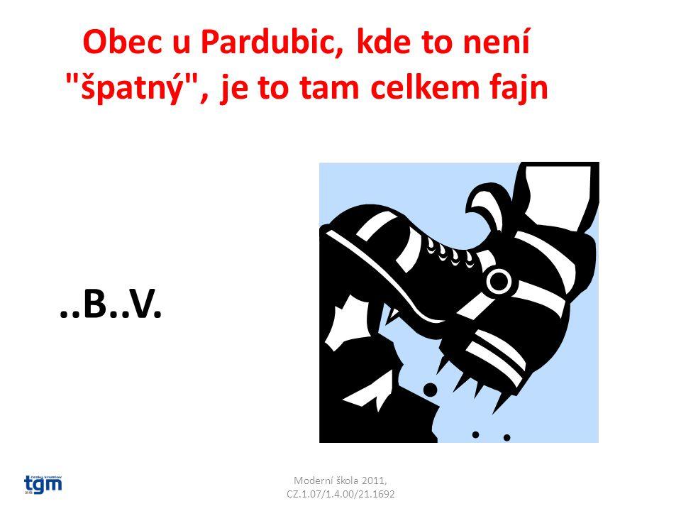 Moderní škola 2011, CZ.1.07/1.4.00/21.1692 Obec u Pardubic, kde to není špatný , je to tam celkem fajn..B..V.Rybitví