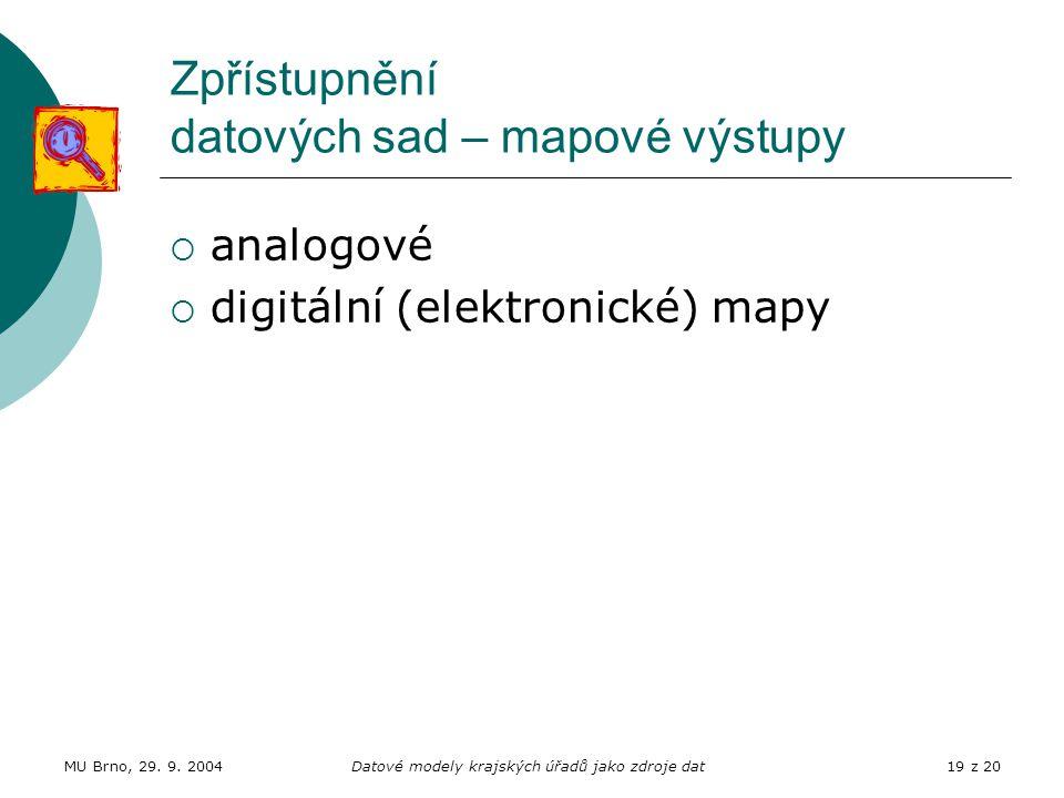 MU Brno, 29. 9. 2004Datové modely krajských úřadů jako zdroje dat19 z 20 Zpřístupnění datových sad – mapové výstupy  analogové  digitální (elektroni