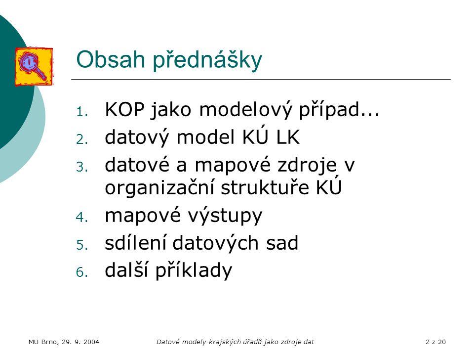 MU Brno, 29. 9. 2004Datové modely krajských úřadů jako zdroje dat2 z 20 Obsah přednášky 1. KOP jako modelový případ... 2. datový model KÚ LK 3. datové