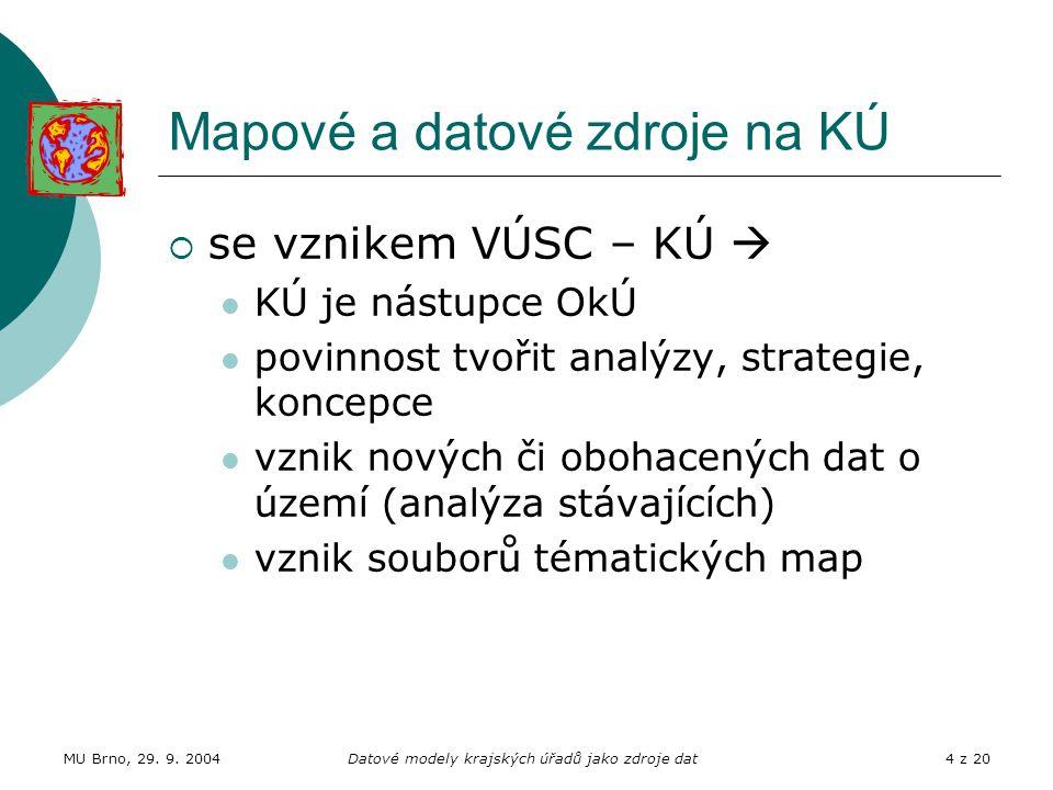 MU Brno, 29. 9. 2004Datové modely krajských úřadů jako zdroje dat4 z 20 Mapové a datové zdroje na KÚ  se vznikem VÚSC – KÚ  KÚ je nástupce OkÚ povin