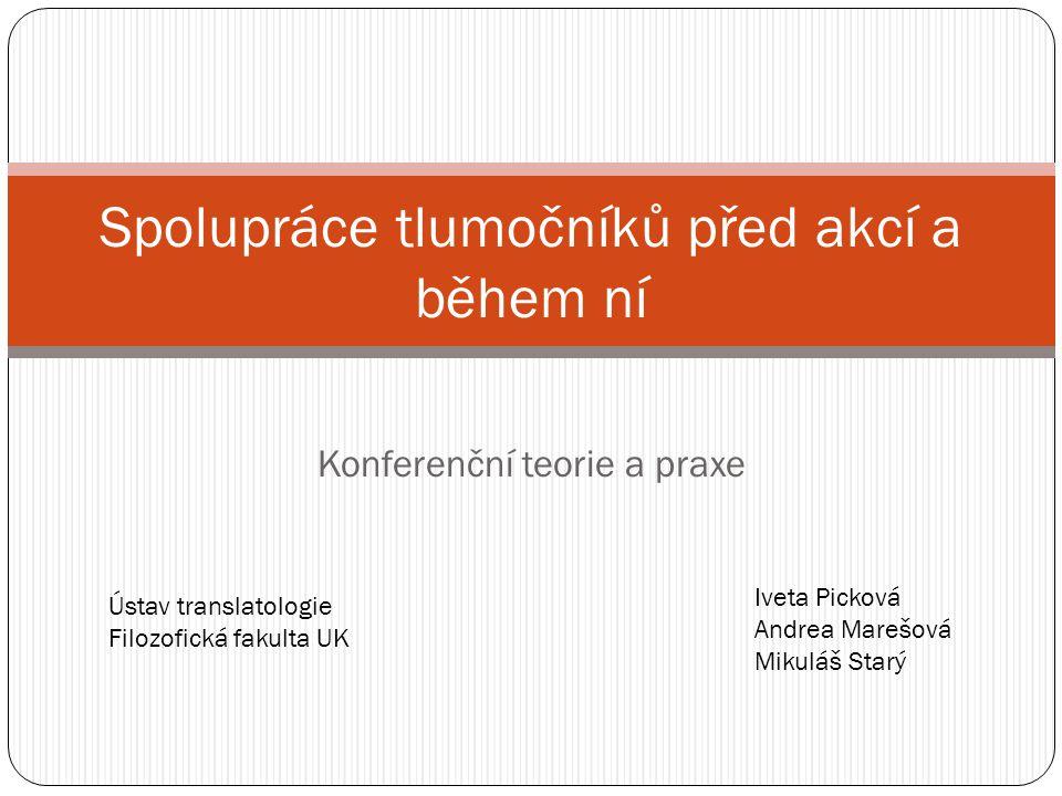 Konferenční teorie a praxe Spolupráce tlumočníků před akcí a během ní Iveta Picková Andrea Marešová Mikuláš Starý Ústav translatologie Filozofická fak