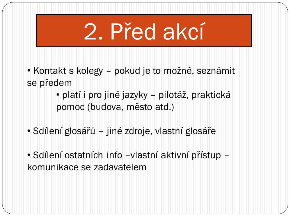 2. Před akcí Kontakt s kolegy – pokud je to možné, seznámit se předem platí i pro jiné jazyky – pilotáž, praktická pomoc (budova, město atd.) Sdílení