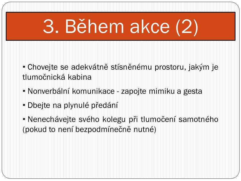 3. Během akce (2) Chovejte se adekvátně stísněnému prostoru, jakým je tlumočnická kabina Nonverbální komunikace - zapojte mimiku a gesta Dbejte na ply