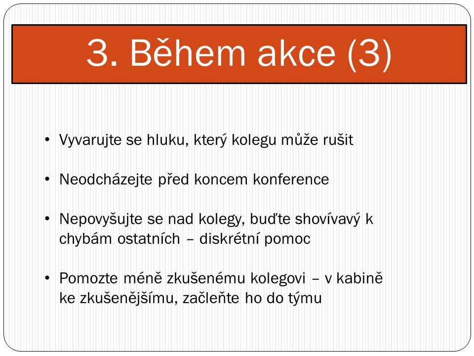 3. Během akce (3) Vyvarujte se hluku, který kolegu může rušit Neodcházejte před koncem konference Nepovyšujte se nad kolegy, buďte shovívavý k chybám