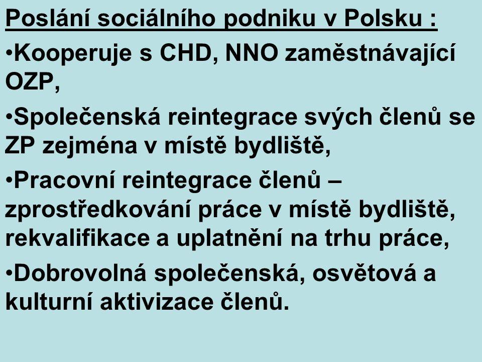 Poslání sociálního podniku v Polsku : Kooperuje s CHD, NNO zaměstnávající OZP, Společenská reintegrace svých členů se ZP zejména v místě bydliště, Pracovní reintegrace členů – zprostředkování práce v místě bydliště, rekvalifikace a uplatnění na trhu práce, Dobrovolná společenská, osvětová a kulturní aktivizace členů.