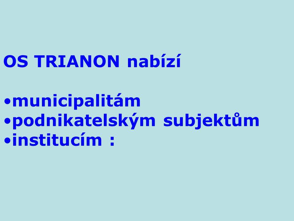 OS TRIANON nabízí municipalitám podnikatelským subjektům institucím :