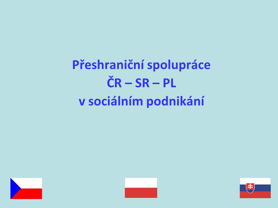 Přeshraniční spolupráce ČR – SR – PL v sociálním podnikání