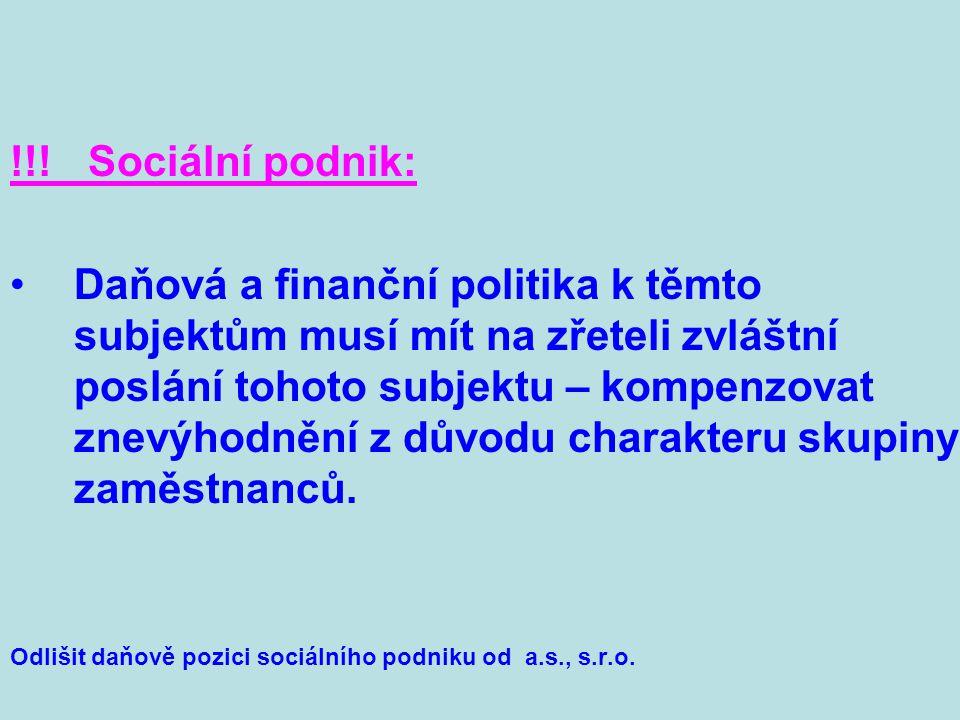 !!! Sociální podnik: Daňová a finanční politika k těmto subjektům musí mít na zřeteli zvláštní poslání tohoto subjektu – kompenzovat znevýhodnění z dů