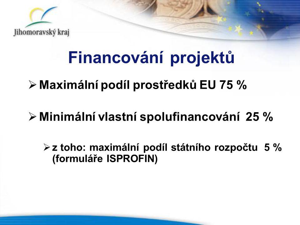 Financování projektů  Maximální podíl prostředků EU 75 %  Minimální vlastní spolufinancování 25 %  z toho: maximální podíl státního rozpočtu 5 % (formuláře ISPROFIN)