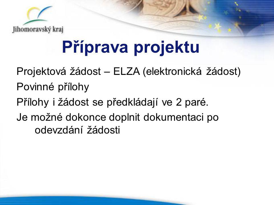 Příprava projektu Projektová žádost – ELZA (elektronická žádost) Povinné přílohy Přílohy i žádost se předkládají ve 2 paré.