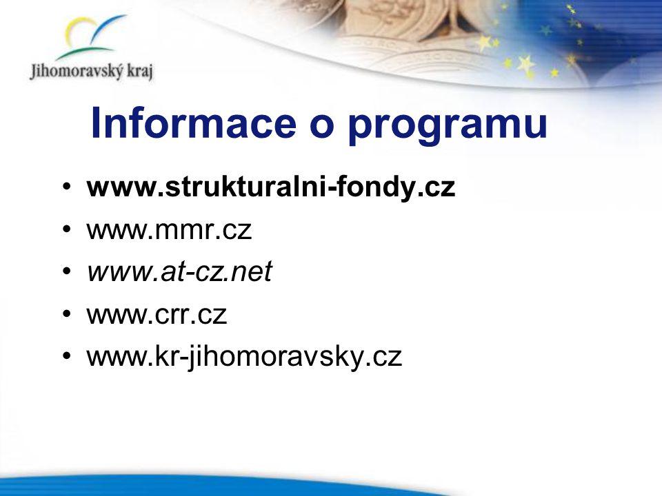 Informace o programu www.strukturalni-fondy.cz www.mmr.cz www.at-cz.net www.crr.cz www.kr-jihomoravsky.cz