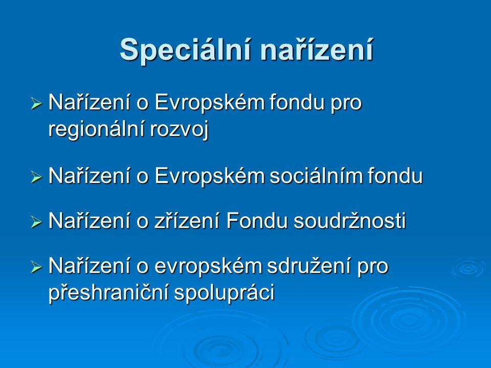 Speciální nařízení  Nařízení o Evropském fondu pro regionální rozvoj  Nařízení o Evropském sociálním fondu  Nařízení o zřízení Fondu soudržnosti  Nařízení o evropském sdružení pro přeshraniční spolupráci