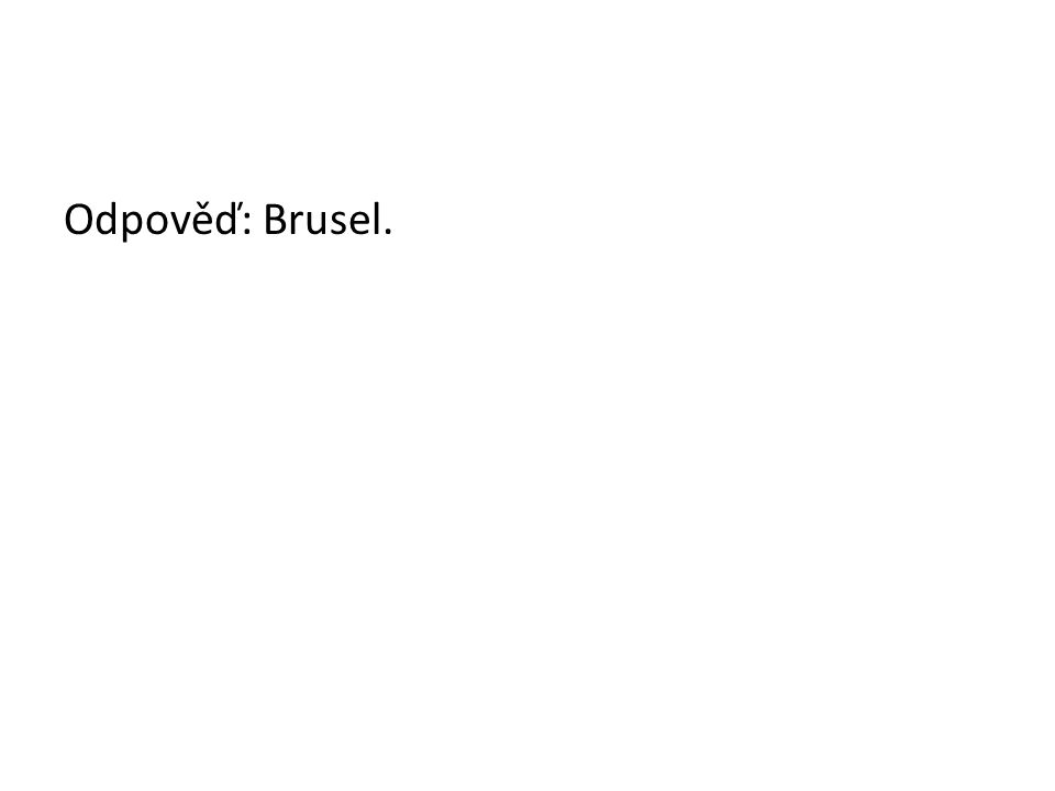 Odpověď: Brusel.
