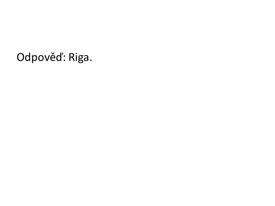 Odpověď: Riga.