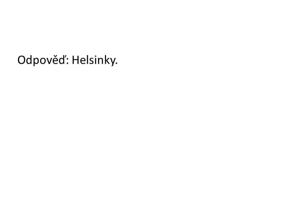 Odpověď: Helsinky.
