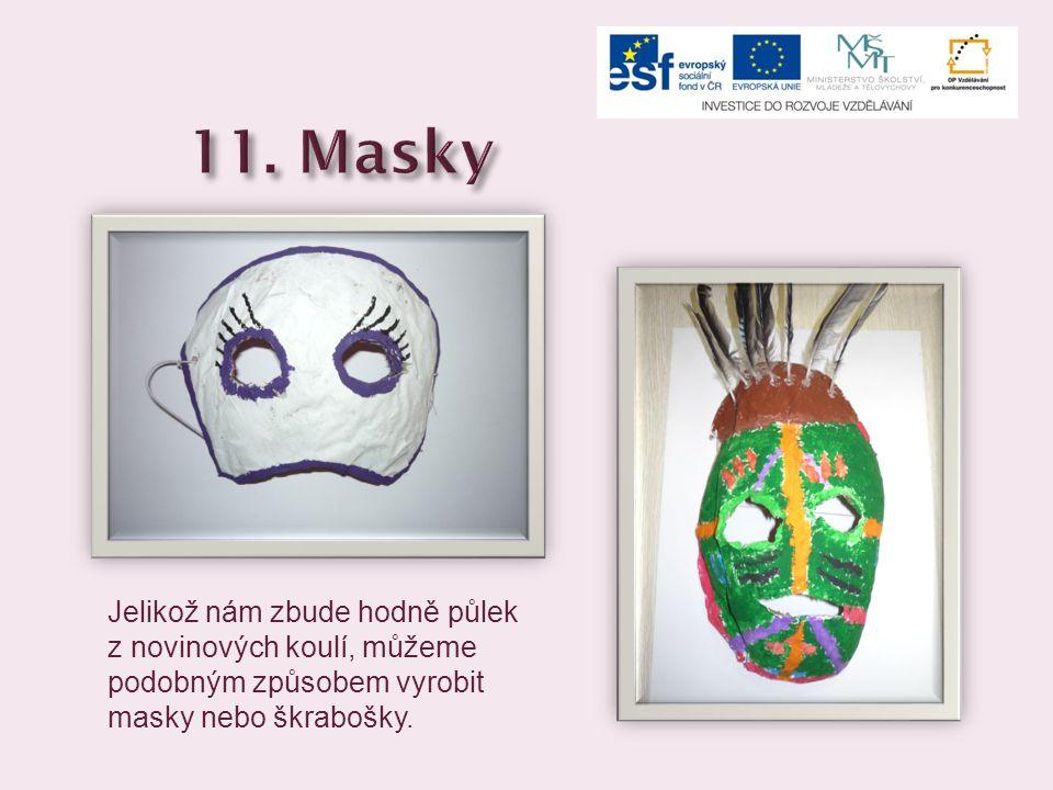 Jelikož nám zbude hodně půlek z novinových koulí, můžeme podobným způsobem vyrobit masky nebo škrabošky.