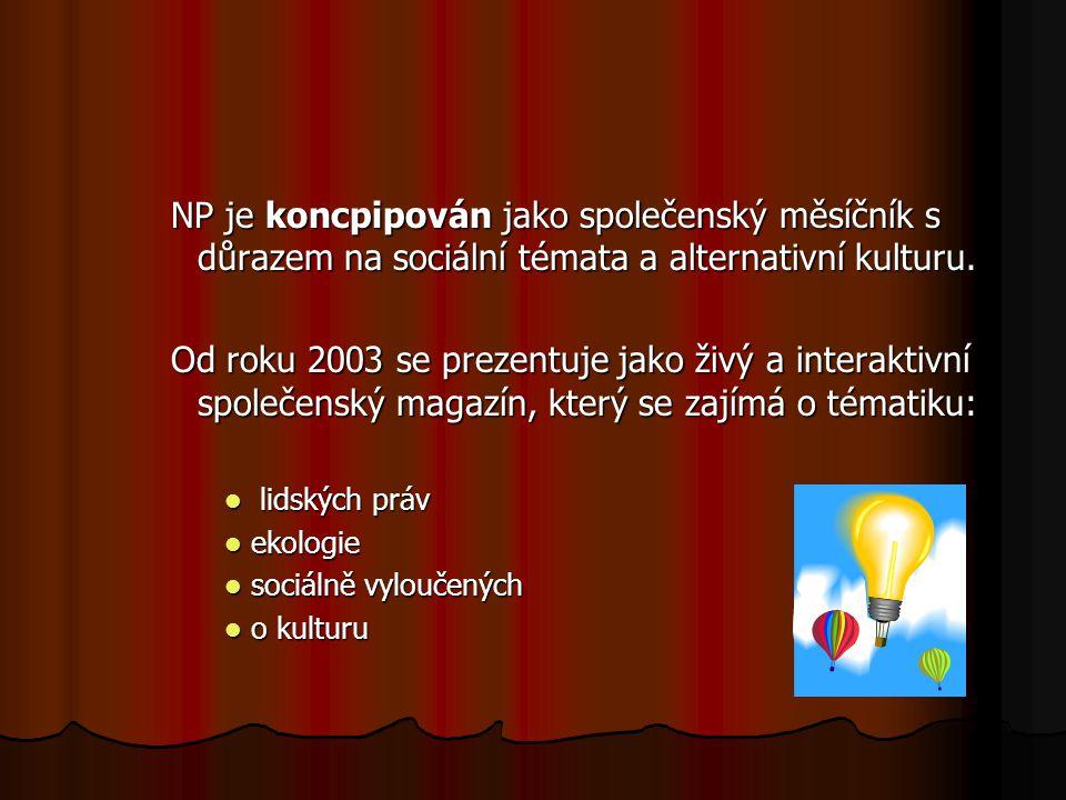 NP je koncpipován jako společenský měsíčník s důrazem na sociální témata a alternativní kulturu. Od roku 2003 se prezentuje jako živý a interaktivní s