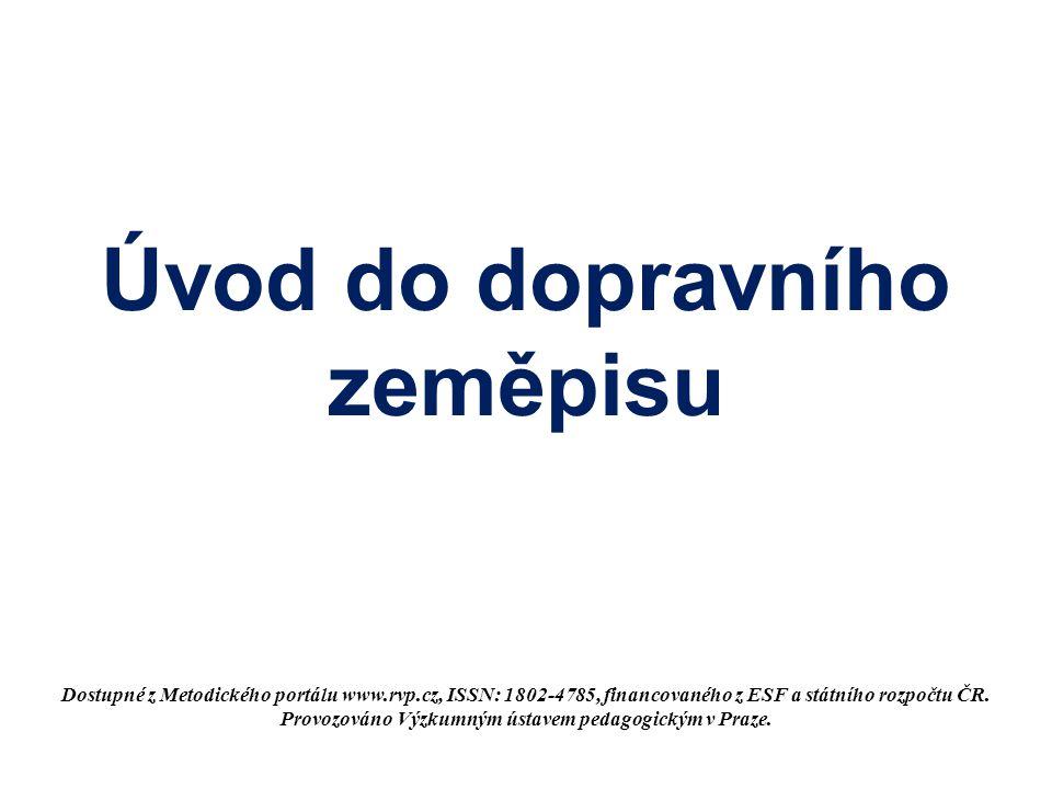 Úvod do dopravního zeměpisu Dostupné z Metodického portálu www.rvp.cz, ISSN: 1802-4785, financovaného z ESF a státního rozpočtu ČR.