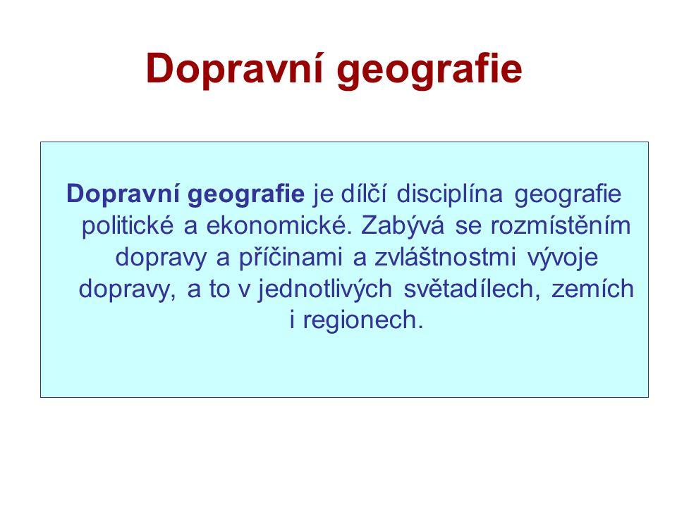 Dopravní geografie Dopravní geografie je dílčí disciplína geografie politické a ekonomické.