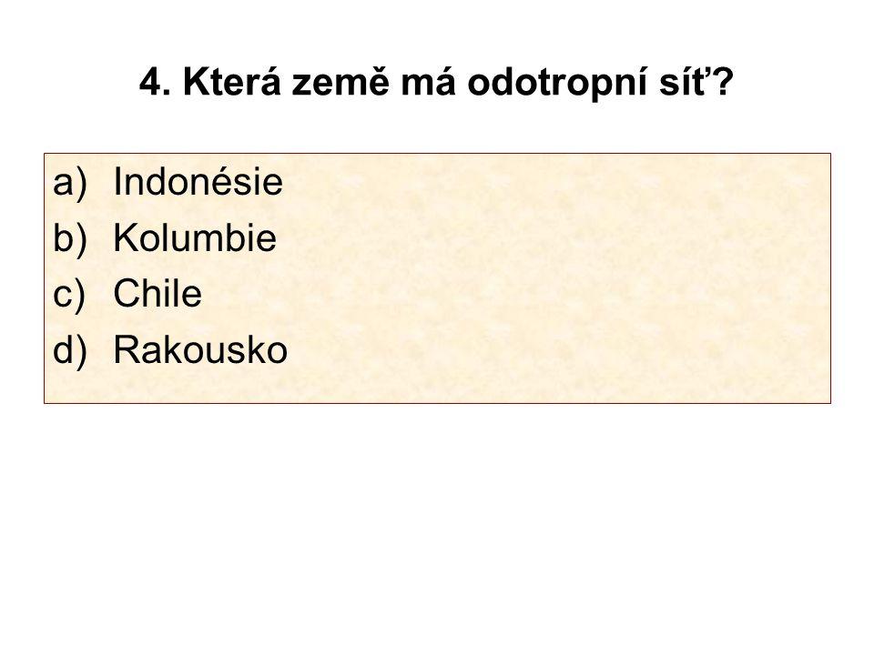 4. Která země má odotropní síť? a) Indonésie b) Kolumbie c) Chile d) Rakousko