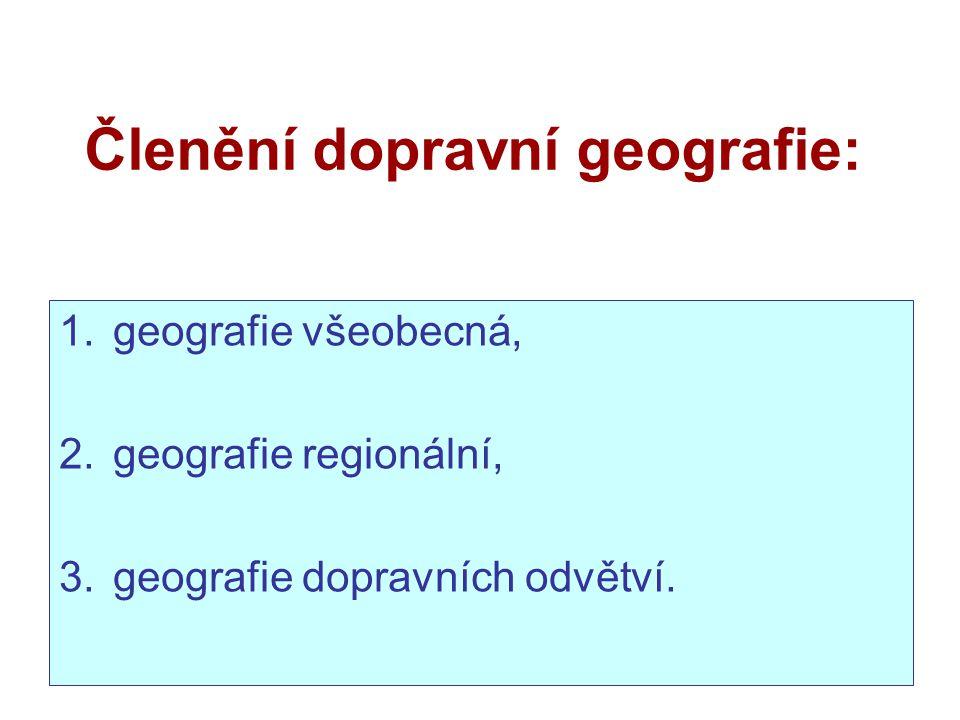 Členění dopravní geografie: 1.geografie všeobecná, 2.geografie regionální, 3.geografie dopravních odvětví.