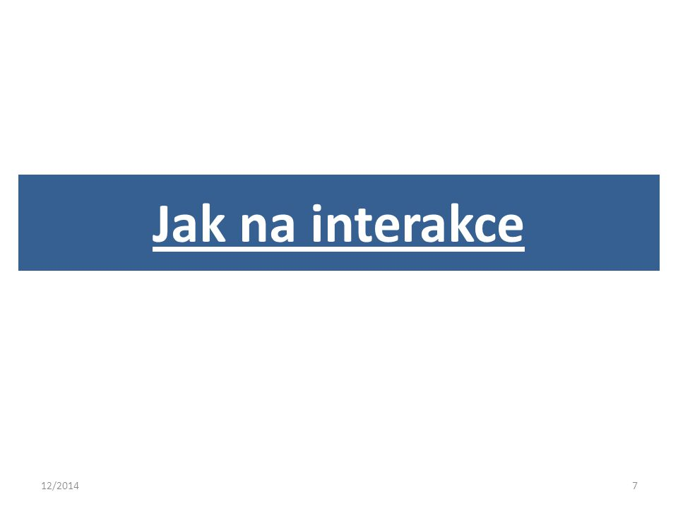 12/20147 Jak na interakce