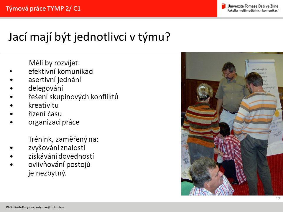 12 PhDr. Pavla Kotyzová, kotyzova@fmk.utb.cz Jací mají být jednotlivci v týmu? Týmová práce TYMP 2/ C1 Měli by rozvíjet: efektivní komunikaci asertivn