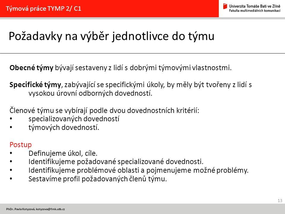 13 PhDr. Pavla Kotyzová, kotyzova@fmk.utb.cz Požadavky na výběr jednotlivce do týmu Týmová práce TYMP 2/ C1 Obecné týmy bývají sestaveny z lidí s dobr