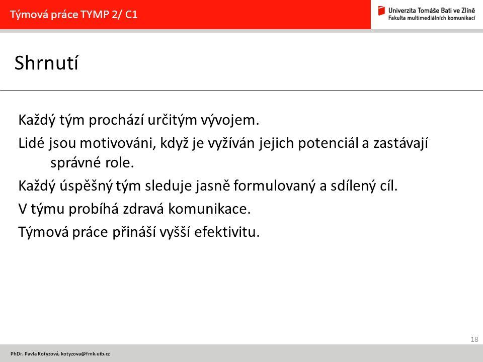 18 PhDr. Pavla Kotyzová, kotyzova@fmk.utb.cz Shrnutí Týmová práce TYMP 2/ C1 Každý tým prochází určitým vývojem. Lidé jsou motivováni, když je vyžíván