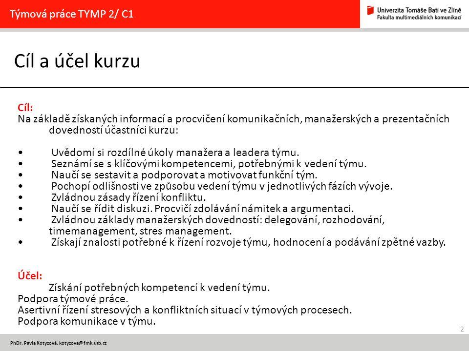 2 PhDr. Pavla Kotyzová, kotyzova@fmk.utb.cz Cíl a účel kurzu Týmová práce TYMP 2/ C1 Cíl: Na základě získaných informací a procvičení komunikačních, m