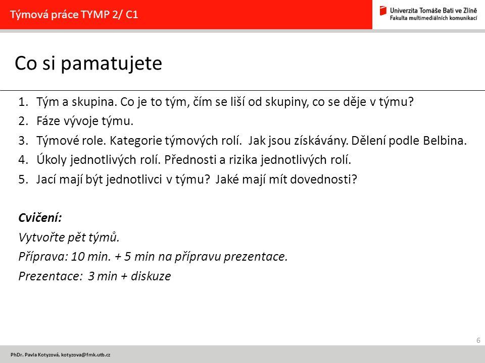 6 PhDr. Pavla Kotyzová, kotyzova@fmk.utb.cz Co si pamatujete Týmová práce TYMP 2/ C1 1.Tým a skupina. Co je to tým, čím se liší od skupiny, co se děje