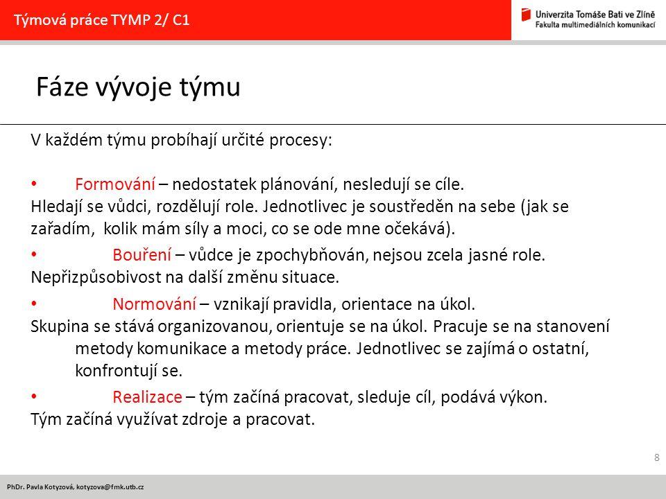 PhDr. Pavla Kotyzová, kotyzova@fmk.utb.cz Fáze vývoje týmu Týmová práce TYMP 2/ C1 V každém týmu probíhají určité procesy: Formování – nedostatek plán