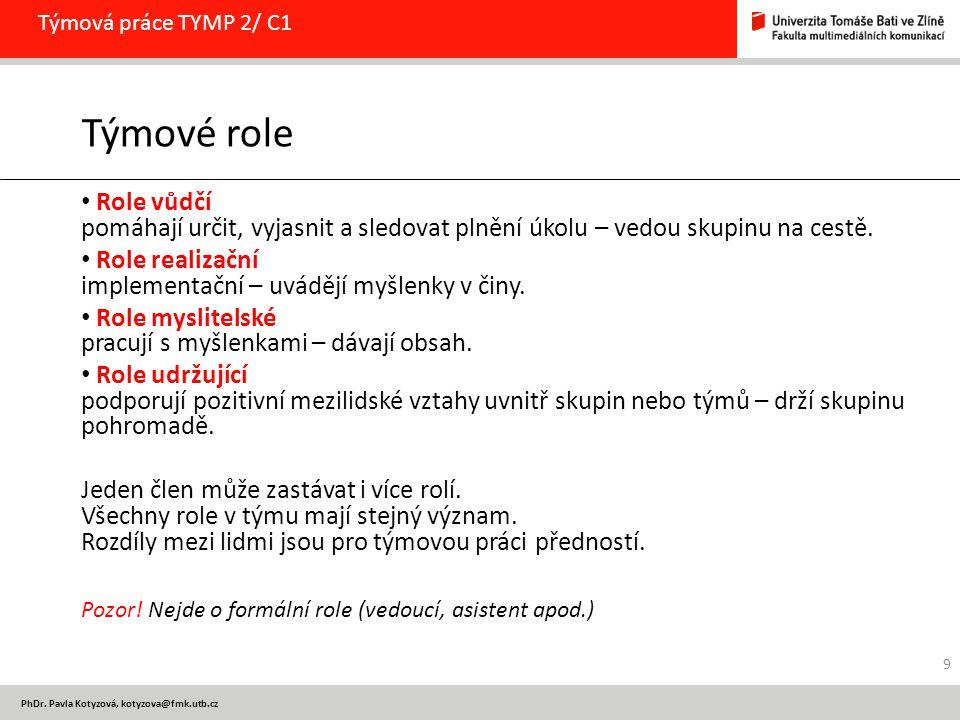PhDr. Pavla Kotyzová, kotyzova@fmk.utb.cz Týmová práce TYMP 2/ C1 Týmové role Role vůdčí pomáhají určit, vyjasnit a sledovat plnění úkolu – vedou skup