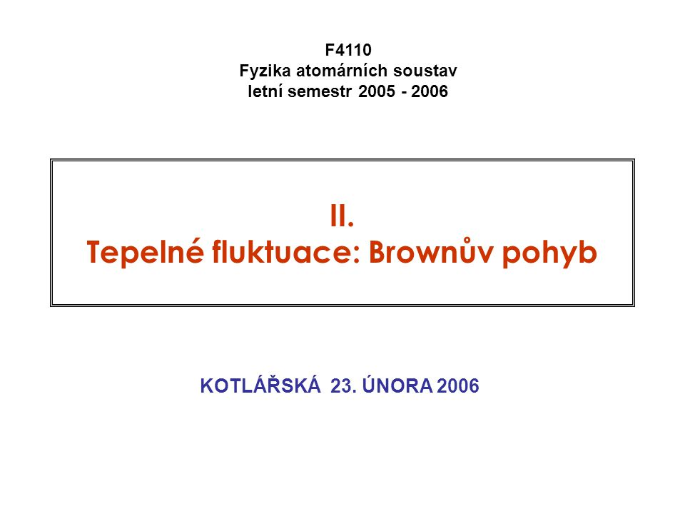 23.2.2006 II. Tepelné fluktuace 12 Einsteinův rok: od Boltzmanna k Einsteinovi Ann. Phys. 1896