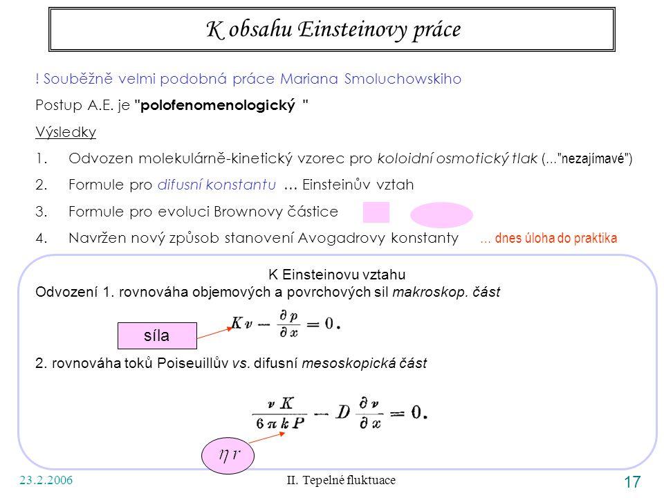 23.2.2006 II. Tepelné fluktuace 17 K obsahu Einsteinovy práce ! Souběžně velmi podobná práce Mariana Smoluchowskiho Postup A.E. je