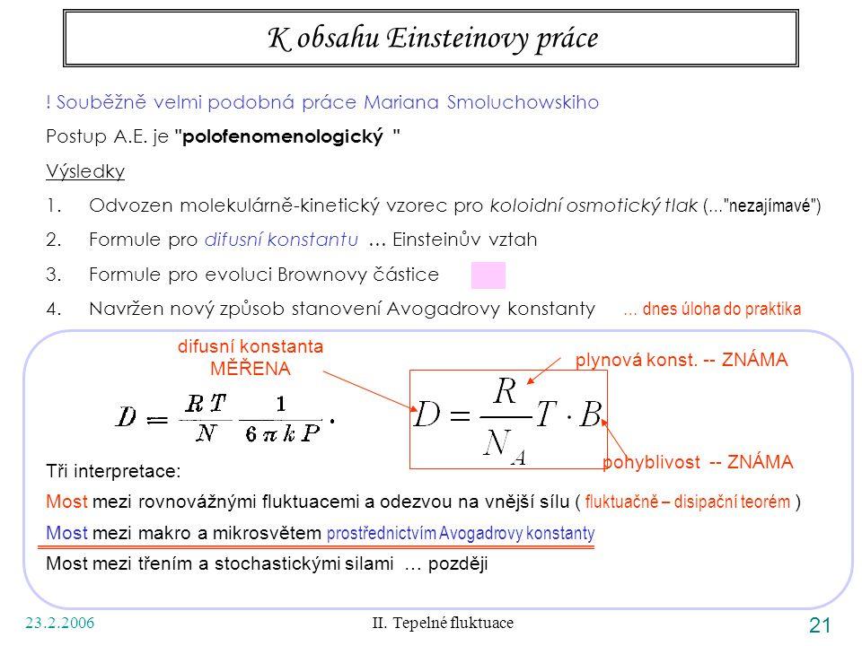 23.2.2006 II. Tepelné fluktuace 21 K obsahu Einsteinovy práce ! Souběžně velmi podobná práce Mariana Smoluchowskiho Postup A.E. je