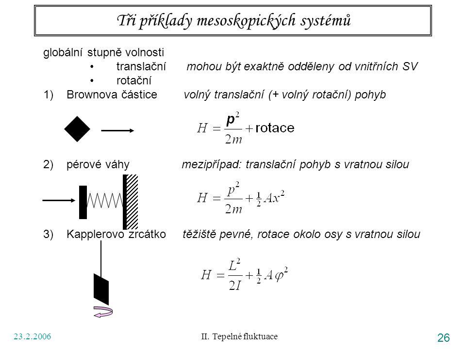 23.2.2006 II. Tepelné fluktuace 26 Tři příklady mesoskopických systémů globální stupně volnosti translační mohou být exaktně odděleny od vnitřních SV