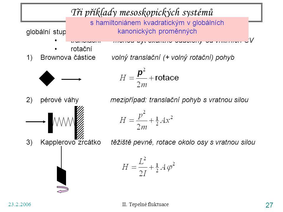 23.2.2006 II. Tepelné fluktuace 27 Tři příklady mesoskopických systémů globální stupně volnosti translační mohou být exaktně odděleny od vnitřních SV